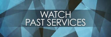 Watch Past Worship Services
